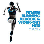 Fitness, Running, Aerobic & Work-Out Hits Vol. 2 by Various Artists