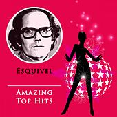 Amazing Top Hits by Esquivel