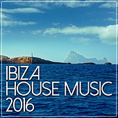 Ibiza House Music 2016 by Various Artists