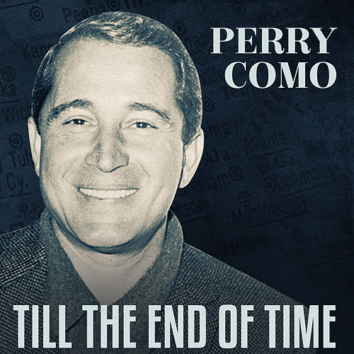 Till The End Of Time by Perry Como
