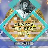 Always The Best Hits by Ike Quebec