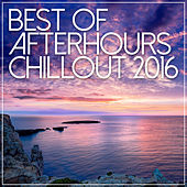 Best Of Afterhours Chill Out 2016 by Various Artists