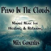 Piano in the Clouds (Minimal Music for Healing and Relaxing) de Mila Gonzales