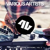 Ibiza Beach House Anthems, Vol. 2 by Various Artists