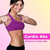 Cardio Abs - Workout to Sexy Abs (128 Bpm) & DJ Mix (The Best Music for Aerobics, Pumpin' Cardio Power, Crossfit, Plyo, Exercise, Steps, Pilo, Barré, Routine, Curves, Sculpting, Abs, Butt, Lean, Twerk, Slim Down Fitness Workout) by Various Artists