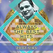 Always The Best Hits by Zoot Sims