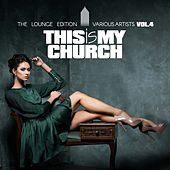 This Is My Church, Vol. 4 (The Lounge Edition) by Various Artists