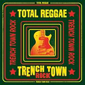 Total Reggae: Trench Town Rock by Various Artists