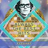 Always The Best Hits by Esquivel