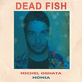 Michel Oghata / Múmia - Single by Dead Fish