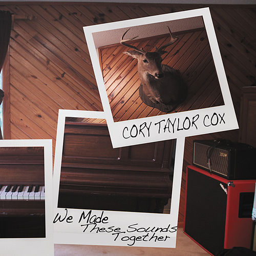 We Made These Sounds Together by Cory Taylor Cox
