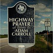 Highway Prayer: A Tribute to Adam Carroll de Various Artists