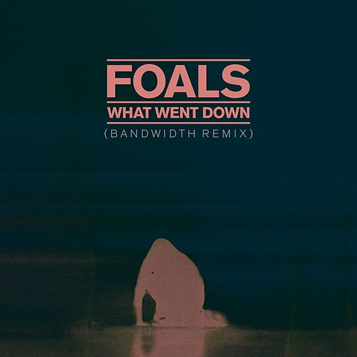What Went Down (Bandwidth Remix) by Foals