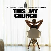 This Is My Church, Vol. 5 (The Chill out Edition) by Various Artists