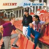 Fara lacrimi by Akcent