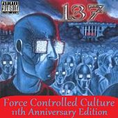 Force Controlled Culture (11 Year Anniversary) by 137