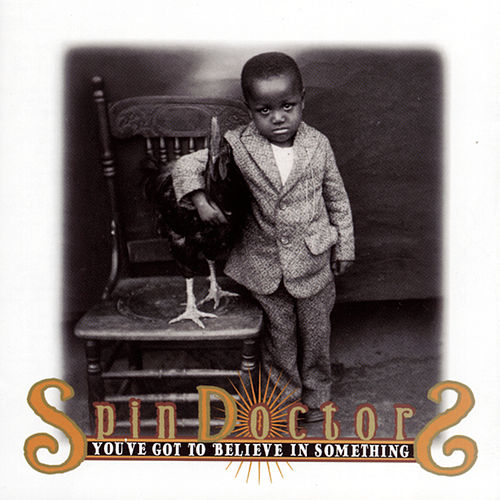 You've Got to Believe in Something by Spin Doctors