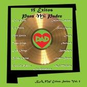 15 Exitos para Mi Padre: Exitos Series, Vol. 5 by Various Artists