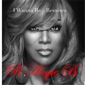 I Wanna Be: Remixes by B Angie B