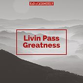 Livin Pass Greatness by K.O.D