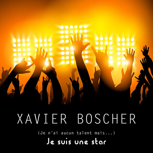(Je n'ai aucun talent mais...) Je suis une star by Xavier Boscher