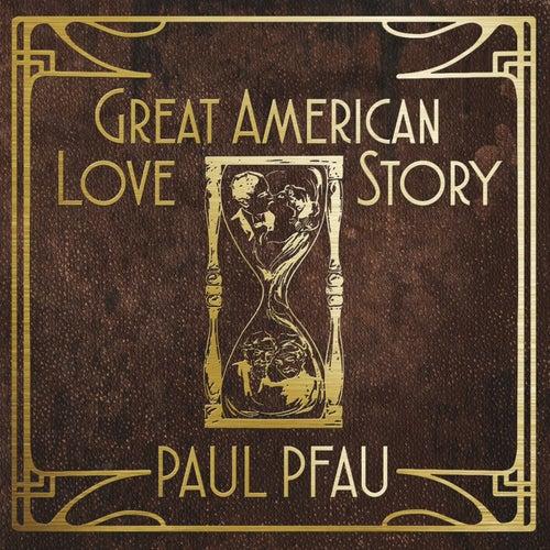 Great American Love Story by Paul Pfau