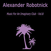 Music for an Imaginary Club VOL 8 de Alexander Robotnick