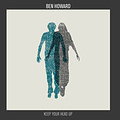 Keep Your Head Up by Ben Howard