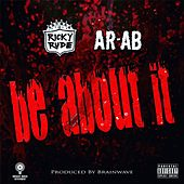 Be About It (feat. AR-AB) by Ricky Rudie