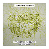 Beware of the Dandelions Soundtrack by Complex Movements