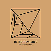 The Circular City EP by Detroit Swindle