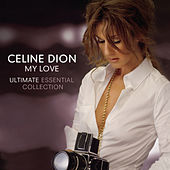 My Love Ultimate Essential Collection by Celine Dion