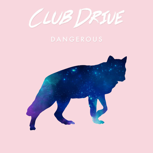Dangerous by Club Drive