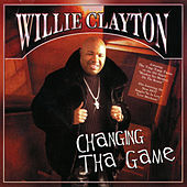 Changing Tha Game by Willie Clayton