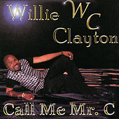 Call Me Mr. C by Willie Clayton