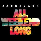 All Weekend Long von Jack & Jack