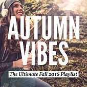 Autumn Vibes - The Ultimate Fall 2016 Playlist von Various Artists