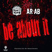 Be About It (Radio Edit) [feat. AR-AB] by Ricky Rudie