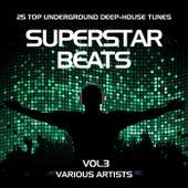 Superstar Beats (25 Top Underground Deep-House Tunes), Vol. 3 by Various Artists