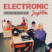 Electronic Jugoton - Synthetic Music From Yugoslavia 1964-1989 von Various Artists