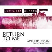 Ultimate Oldies: Return to Me (Arthur Lyman - The Collection) von Arthur Lyman