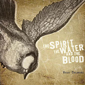 The Spirit, the Water, and the Blood by Ryan Delmore