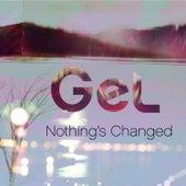 Nothing's Changed de Gel