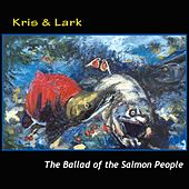 The Ballad of the Salmon People by Kris