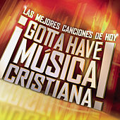 Gotta Have Musica Cristiana by Various Artists