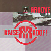 Groove Shot by Raise The Roof