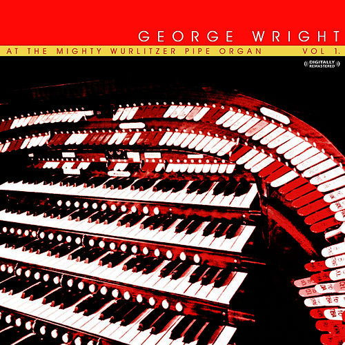 At The Mighty Wurlitzer Pipe Organ (Digitally Remastered) by George Wright