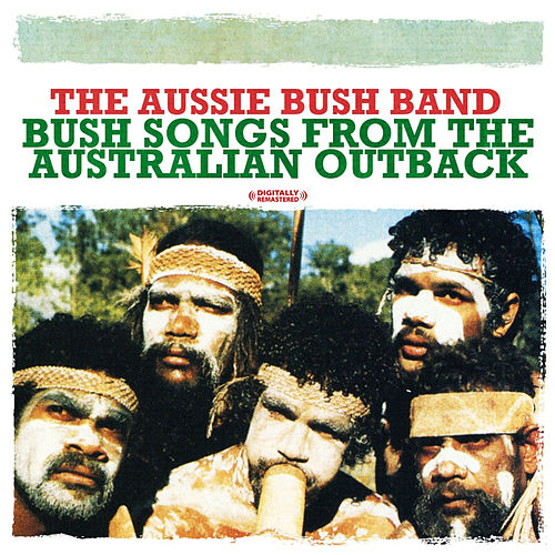 Bush Songs From The Australian Outback (Digitally Remastered) by The Aussie Bush Band