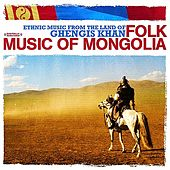 Ethnic Music From The Land of Ghengis Khan - Folk Music of Mongolia (Digitally Remastered) by Folk Music Of Mongolia