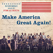 Make America Great Again! von Delfeayo Marsalis and the Uptown Jazz Orchestra